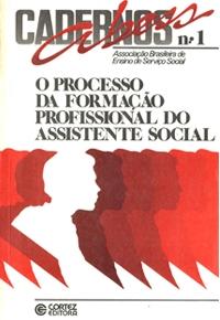 O processo de formação do Assistente Social. Caderno Abess, n.1, Cortez: São Paulo 1986