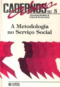 A metodologia do Serviço Social. Caderno Abess, n.3, Cortez: São Paulo 1989