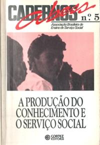 A Produção do Conhecimento e o Serviço Social. Caderno Abess, n.5, Cortez: São Paulo 1992
