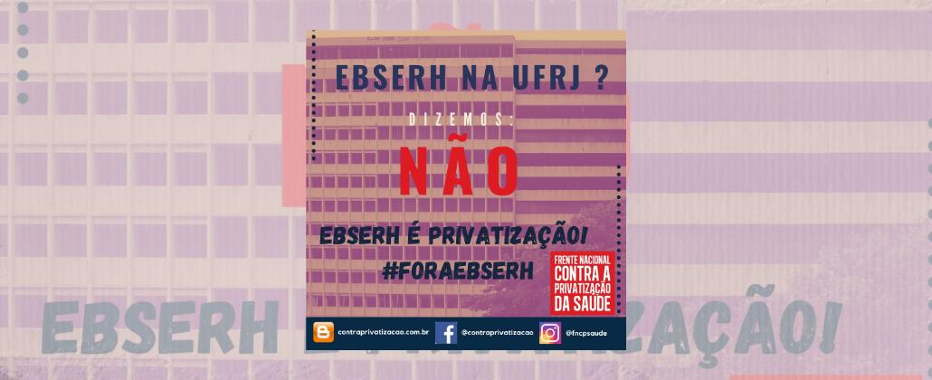 NOVAS AMEAÇAS DE PRIVATIZAÇÃO DOS HOSPITAIS DA UFRJ, NAO À EBSERH