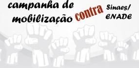 CAMPANHA DE MOBILIZAÇÃO CONTRA O SISTEMA DE AVALIAÇÃO DO ENSINO SUPERIOR SINAES/ENADE