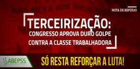 Terceirização: Congresso aprova duro golpe contra a classe trabalhadora. Só resta reforçar a luta!