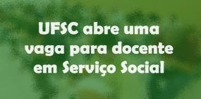 Concurso público: UFSC abre uma vaga para docente na área de Serviço Social