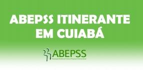Cuiabá receberá o projeto ABEPSS Itinerante nos dias 28, 29 e 30 de agosto