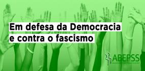ABEPSS em defesa da Democracia e contra o fascismo