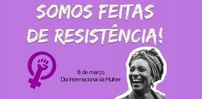 Somos feitas de resistência! Avança a luta feminista no 08 de março de 2019