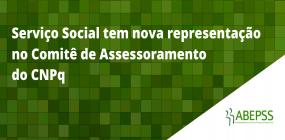 Serviço Social tem nova representação no Comitê de Assessoramento do CNPq