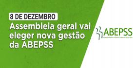 Assembleia geral vai eleger nova gestão da ABEPSS no dia 8 de dezembro