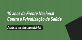 Filme mostra a construção da Frente Nacional Contra a Privatização da Saúde que completa 10 anos