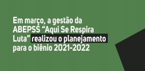 Planejamento da gestão Aqui Se Respira Luta define prioridades para o biênio 2021-2022