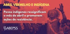 Povos indígenas ressignificam o mês de abril e promovem ações de resistência