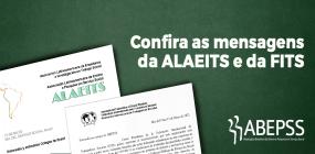 Internacional: ALAEITS e FITS enviam mensagens à ABEPSS sobre o 15 de maio